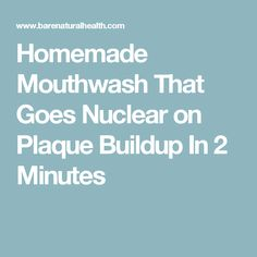 Homemade Mouthwash That Goes Nuclear on Plaque Buildup In 2 Minutes