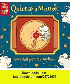 Quiet as a Mouse (Moving Picture Story) (0805428006784) Richard Powell, Sue Hendra , ISBN-10: 1589256786  , ISBN-13: 978-1589256781 ,  , tutorials , pdf , ebook , torrent , downloads , rapidshare , filesonic , hotfile , megaupload , fileserve