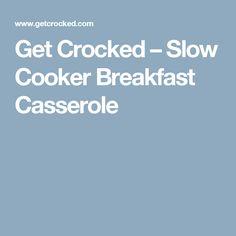 Get Crocked – Slow Cooker Breakfast Casserole