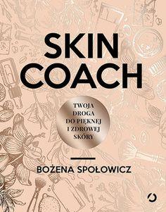 Skin Coach. Twoja droga do pięknej i zdrowej skóry - Społowicz Bożena | Książki empik.com