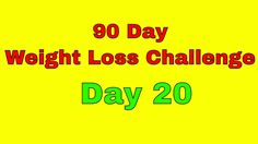 90 Day Weight Loss Challenge - Day 20