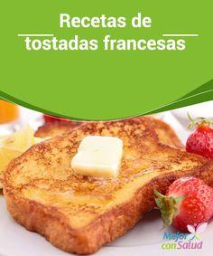 Recetas de tostadas francesas  ¿Quieres sorprender a tu pareja con un delicioso desayuno? ¿Estás aburrido de comer siempre lo mismo por las mañanas? ¿Organizarás una merienda especial?