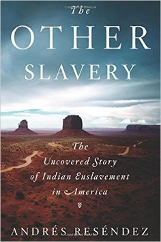 The Other Slavery: The Uncovered Story of Indian Enslavement in America: Andrés Reséndez: 9780547640983: Amazon.com: Books