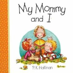 We adore this whole series of books. This books are sweet poems about the beauty of each child/adult relationship.  My Mommy and I: P.K. Hallinan: P. K. Hallinan: 0077031042187: Amazon.com: Books