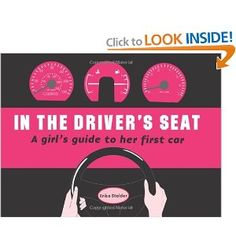In the Driver's Seat: A Girl's Guide to Her First Car - Tired of hearing that you know nothing about cars and driving because you happen to have double X chromosomes? yeah, me too. Pick up this book and take care of your own car issues; tell the males they can keep their advice to themselves, thankyouverymuch.