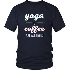 Yoga & Coffee are all I need Yoga T Shirt