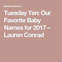 Tuesday Ten: Our Favorite Baby Names for 2017 – Lauren Conrad