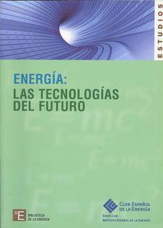 Energía : las tecnologías del futuro / Club Español de la Energía Madrid : Club Español de la Energía, D. L. 2008