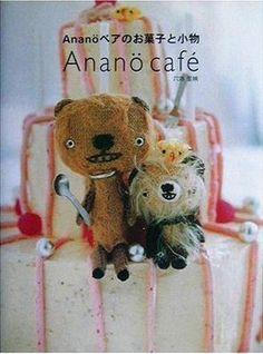 Anano cafe Anan¨o Caf´e petit `a petit bear RIE ANAHARA / Zakka Recipe Photo