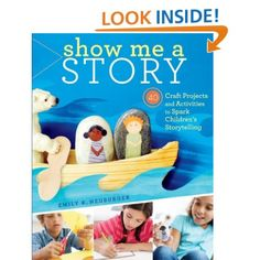 Show Me a Story: 40 Craft Projects and Activities to Spark Children's Storytelling: Emily K. Neuburger: 9781603429887: Amazon.com: Books