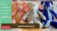 The Patchwork Bear: send in 6 articles of clothing and patchwork will personalize a bear just for you!!