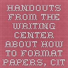 Handouts from the Writing Center about how to format papers, cite sources, and make your paper A worthy! Citing Sources, Composition, High School, Grammar School, High Schools, Writing, Musical Composition, Secondary School