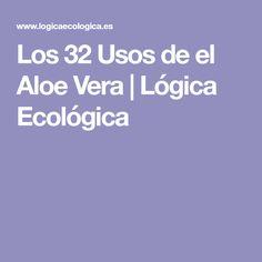 Los 32 Usos de el Aloe Vera   Lógica Ecológica