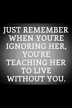 Just Remember When You Ignore Her You Are Teaching Her To Live Without You love love quotes quotes quote love quote relationship quotes sad love quotes Now Quotes, Life Quotes Love, Time Quotes, Great Quotes, Quotes To Live By, Funny Quotes, Inspirational Quotes, Im Okay Quotes, Worth Quotes