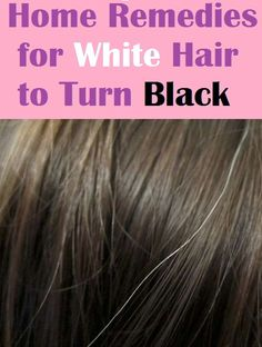 Home Remedies for White Hair to Turn Black..