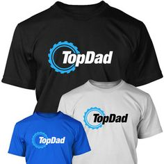 Top Dad - Top Gear Funny Parody T Shirt. Ideal gift for Fathers