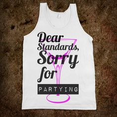 Dear Standards, Sorry For Partying Tank