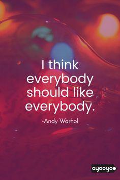 Everybody should like everybody.