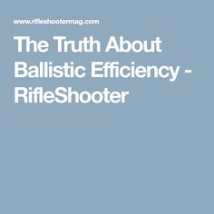 The Truth About Ballistic Efficiency - RifleShooter