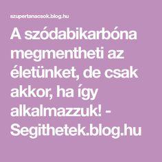 A szódabikarbóna megmentheti az életünket, de csak akkor, ha így alkalmazzuk! - Segithetek.blog.hu Anti Aging, Food And Drink, Medical, Blog, Math, Drinks, Life, Beauty, Creative