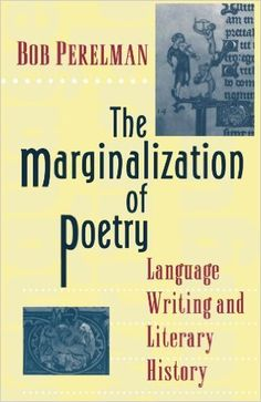 The marginalization of poetry : language writing and literary history / Bob Perelman Publicación 	Princeton (New Jersey) : Princeton University Press, cop. 1996