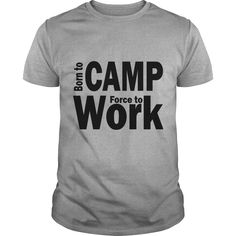 2dfafa18 Born to Camp Forced to Work. Cool, Clever, Funny Outdoor Quotes, Sayings