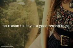 I've been fighting lately, searching for reasons to stay... but there aren't any.