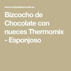Bizcocho de Chocolate con nueces Thermomix - Esponjoso