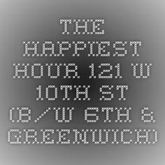 * The Happiest Hour - 121 W 10th St (b/w 6th & Greenwich)