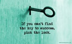 "Motivational Quote Of The Day​  ""If you can't find the key to success, pick the lock.""  Author Unknown"