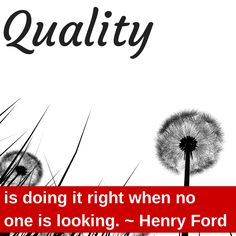 Quality is doing it right when no one is looking ~ Henry Ford #quotes #motiviation