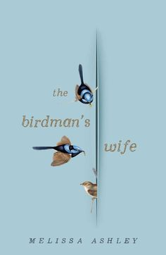 Birdman's Wife by Melissa Ashley - Inspired by a letter found tucked inside her famous husband's papers, The Birdman's Wife imagines the fascinating inner life. Literary Fiction, Historical Fiction, Fiction Books, Cool Books, My Books, Book Cover Design, Book Design, Sacher, Most Famous Artists