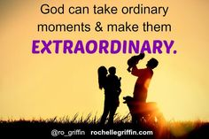Enjoy all the moments...even the ordinary ones.
