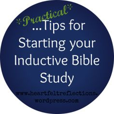Tips for Starting your Inductive Bible Study at www.heartfeltreflections.wordpress.com. (01.13.15)