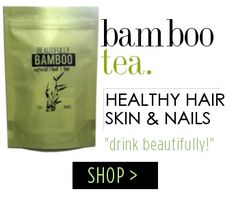 Bamboo Tea for healthy hair, nails, and skin. Drink beautifully!!!