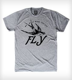 "Fly T-Shirt by Arquebus Clothing on Scoutmob Shoppe. ""Why walk when you can fly?"" bird and typographic tee."