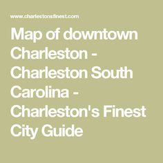 Map of downtown Charleston - Charleston South Carolina - Charleston's Finest City Guide