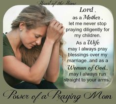 Dear Lord.....Help me to be the Woman, Wife and Mother you designed and help me to run straight to your arms for guidance..