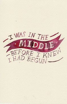 """I was in the middle before I knew I had begun."" - Pride and Prejudice, Jane Austen Book Quotes, Me Quotes, Wall Quotes, Quotable Quotes, Famous Quotes, Great Quotes, Inspirational Quotes, Jane Austen Quotes, Literary Quotes"