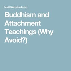 Buddhism and Attachment Teachings (Why Avoid?)