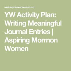YW Activity Plan: Writing Meaningful Journal Entries | Aspiring Mormon Women