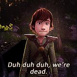 Hiccup from How to Train Your Dragon. He always says the funniest things.