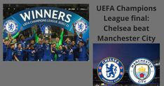 It is all about the information of UEFA Champions League final,Chelsea beat Manchester City. Visit this for more details.