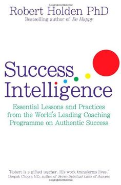 Success Intelligence: Essential Lessons and Practices from the World's leading Coaching Programme on Authentic Success by Robert Holden http://www.amazon.co.uk/dp/1848501676/ref=cm_sw_r_pi_dp_OXCRub0XD8ZHM