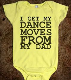 I GET MY DANCE MOVES FROM MY DAD BABY one-piece - glamfoxx.com - Skreened T-shirts, Organic Shirts, Hoodies, Kids Tees, Baby One-Pieces and ...