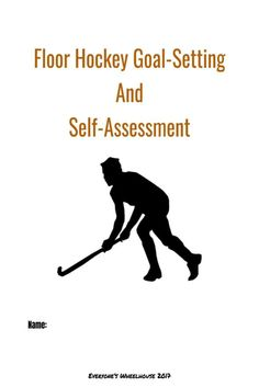 Floor Hockey Goal-Setting and Self-Assessment Rubric Hockey Goal, Hockey Games, Physical Education Lesson Plans, Pe Ideas, Learning Goals, Student Success, Self Assessment, High School Seniors, Rubrics