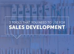 3 Sales Development Tools You Need To Use Today