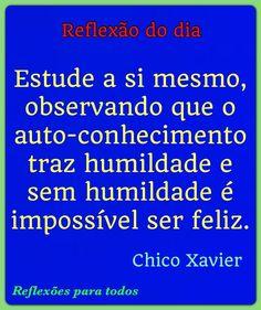 Acesse esta reflexão de Chico Xavier  e muitas outras.
