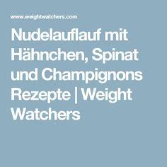 Nudelauflauf mit Hähnchen, Spinat und Champignons Rezepte | Weight Watchers