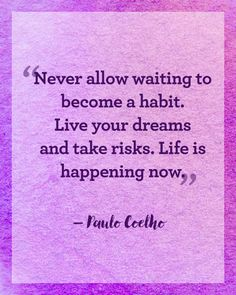 "Paulo Coehlo: ""Never allow waiting to become a habit. Live your dreams and take risks. Life is happening now. Click through to read more inspiring New Year's quotes to motivate your year."